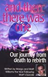 And Then There Was One : Our Journey from Death to Rebirth
