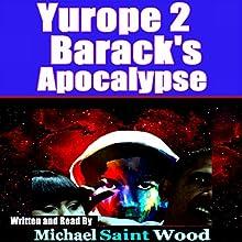 Barack's Apocalypse: Yurope 2 Audiobook by Michael Saint Wood Narrated by Michael Saint Wood