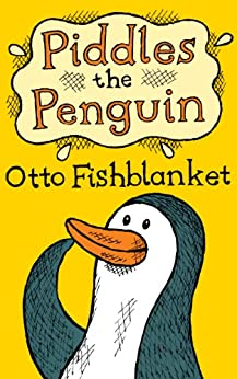 Piddles the Penguin - A funny wee ebook for kids by [Fishblanket, Otto]