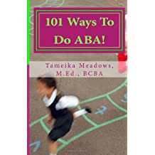 101 Ways To Do ABA!: Practical and amusing positive behavioral tips for implementing Applied Behavior Analysis strategies in your home, classroom, and in the community.