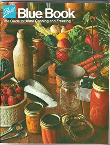 Ball Blue Book The Guide To Home Canning And Freezing Ball Corporation 0014400210006 Amazon Com Books