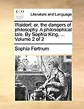 Waldorf; or, the Dangers of Philosophy a Philosophical Tale by Sophia King, Sophia Fortnum, 1170649483