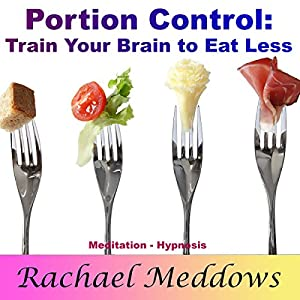 Portion Control and Weight Loss: Train Your Brain to Eat Less with Meditation and Hypnosis Audiobook
