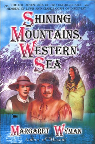 Download Shining Mountains, Western Sea: The Epic Adventures of Two Unforgettable Members of Lewis and Clark's Corps of Discovery ebook