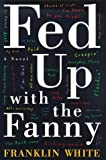 Fed up with the Fanny, Franklin White, 0684844915