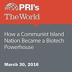 How a Communist Island Nation Became a Biotech Powerhouse