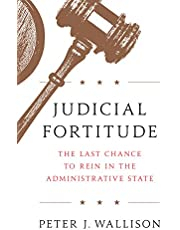 Judicial Fortitude: The Last Chance to Rein In the Administrative State