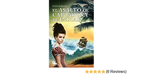 Amazon.com: El Asalto de Cartagena de indias (El Ducado de Anizy nº 1) (Spanish Edition) eBook: Elena Bargues: Kindle Store