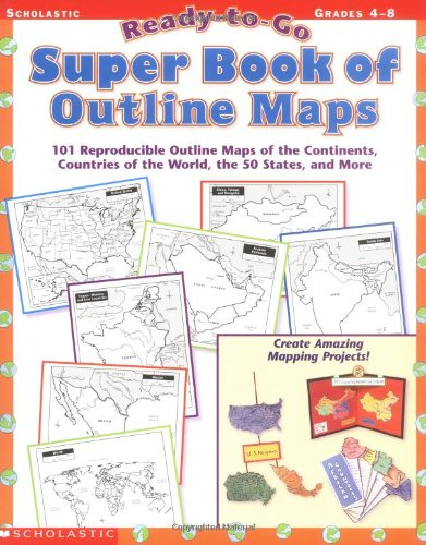 Ready-to-Go Super Book of Outline Maps: 101 Reproducible Outline Maps of the Continents, Countries of the World, the 50 States, and - Outline Maps Blank