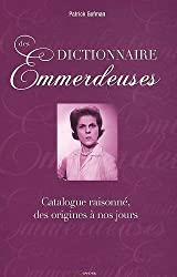 Dictionnaire des Emmerdeuses - Catalogue raisonné, des origines à nos jours