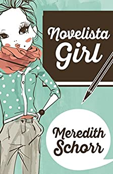 Novelista Girl (The Blogger Girl Series Book 2) by [Schorr, Meredith]
