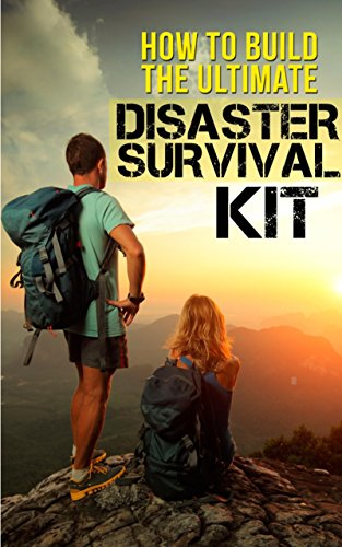 Survival Guide: How To Build The Ultimate Disaster Survival Kit, What to Do When the Lights Go Out, What You Need to Stock, How to Survive Away from Home, What to Add to Pad Your Survival Kit by [Gates, Clark]