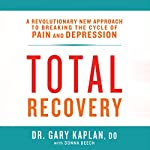 Total Recovery: Solving the Mystery of Chronic Pain and Depression | Gary Kaplan,Donna Beech