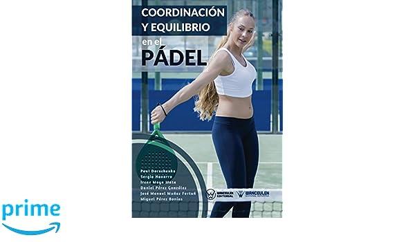 Coordinación y equilibrio en el Pádel (Spanish Edition): Paul Dorochenko, Sergio Navarro, Irene Moya Mata, Daniel Pérez González, José Manuel Muñoz Fortuñ, ...