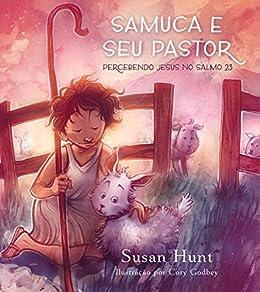 Samuca e Seu Pastor: Percebendo Jesus no Salmo 23 por [Hunt, Susan]