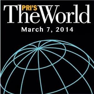 The World, March 07, 2014 Radio/TV Program