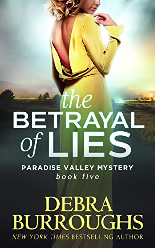 The Betrayal of Lies, Mystery with a Romantic Twist (Paradise Valley Mystery Series Book 5) by [Burroughs, Debra]