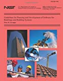 Guidelines for Planning and Development of Software for Buildings and Building Systems, Priya Lavappa and National Institute National Institute of Standards and Technology, 1495919420