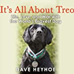 It's All About Treo: Life, Love, and War with the World's Bravest Dog | Dave Heyhoe,Damien Lewis