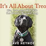 It's All About Treo: Life, Love, and War with the World's Bravest Dog