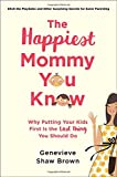 img - for The Happiest Mommy You Know: Why Putting Your Kids First Is the LAST Thing You Should Do book / textbook / text book