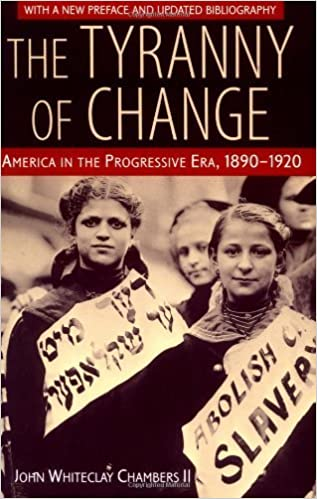 amazon com the tyranny of change america in the progressive era