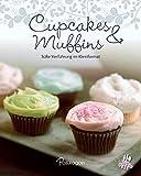Cupcakes & Muffins: Süße Verführung im Kleinformat (Leicht gemacht / 100 Rezepte)