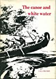 The Canoe and White Water : From Essential to Sport, Franks, C. E. S., 0802022367