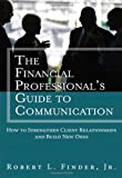 The Financial Professionals Guide to Communication, Robert L. Finder, 0133017907