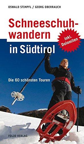 Schneeschuhwandern in Südtirol: Die 60 schönsten Touren: Die 40 schönsten Touren