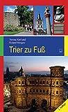 Trier zu Fuß: 17 Spaziergänge zu den schönsten und bedeutendsten Sehenswürdigkeiten