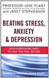 Beating Stress, Anxiety and Depression, Janet Stephenson and Jane Plant, 0749928506