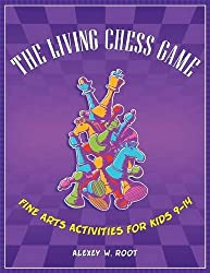 The Living Chess Game: Fine Arts Activities for Kids 9-14