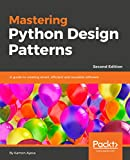 Mastering Python Design Patterns - Second Edition: A guide to creating smart, efficient and reusable software