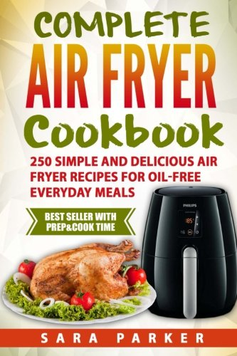 : Complete Air Fryer Cookbook: 250 Simple and Delicious Air Fryer Recipes for Oi [Ms Sara Parker] (Tapa Blanda)