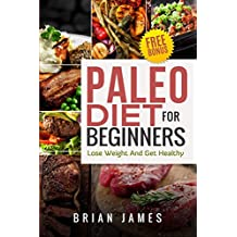Paleo Diet: Paleo Diet For Beginners, Lose Weight And Get Healthy