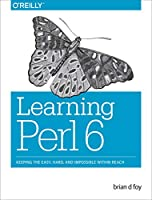 Learning Perl 6: Keeping the Easy, Hard, and Impossible Within Reach Front Cover