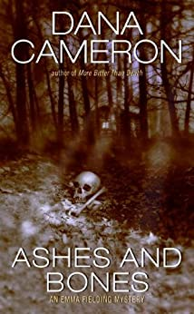 Ashes and Bones (Emma Fielding Mysteries, No. 6): An Emma Fielding Mystery by [Cameron, Dana]