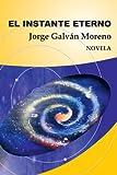 El Instante Eterno, Jorge GalváN Moreno, 1463323212