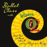 Ballet Class With The Wizard Of Oz: Piano Music From Hawaii, Vol. IV