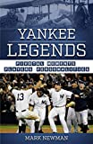 Yankee Legends: Pivotal Moments, Players & Personalities