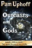 Outcasts and Gods, Uphoff, Pam, 1939746906