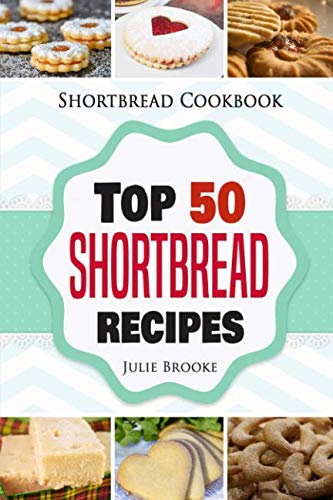 Shortbread Cookbook: Top 50 Shortbread Recipes by Julie Brooke
