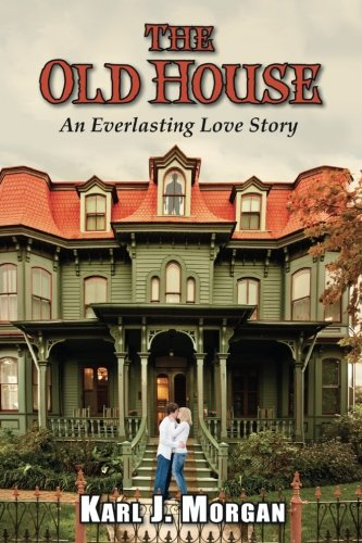 The Old House: An Everlasting Love Story