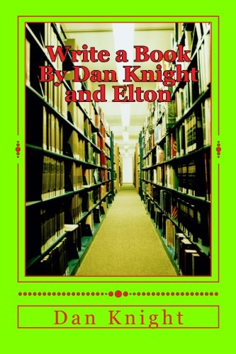 Write a Book By Dan Knight and Elton: Everybody can do it today and anytime always (How to do for your self for Life) (Volume 1)