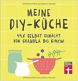 Meine DIY Küche: 44 X Selbstgemacht Von Granola Bis Kimchi | Gesunde  Rezepte | Von Stiftung Warentest: Amazon.de: Agnes Prus: Bücher