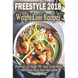 Freestyle 2018 Weight Loss Recipes: Discover Fat Loss Rapidly! With Newest Freestyle Delicious Mouth-Watering Recipes! (Smart points Cookbook)
