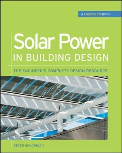 Solar Power in Building Design (GreenSource): The Engineer's Complete Project Resource (GreenSource Books) by McGraw-Hill Education