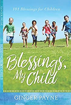 Blessings, My Child: 101 Blessings for Children by [Payne, Ginger]