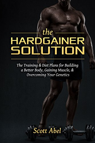 The Hardgainer Solution: The Training & Diet Plans for Building a Better Body, Gaining Muscle, & Overcoming Your Genetics